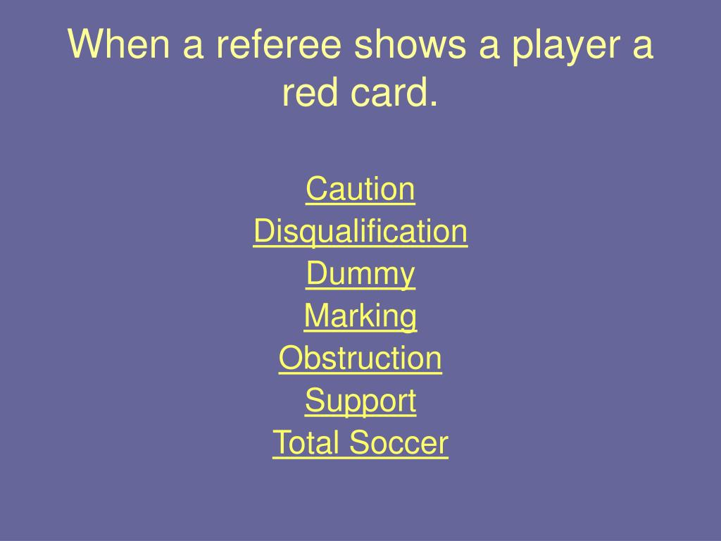 When a referee shows a player a red card.