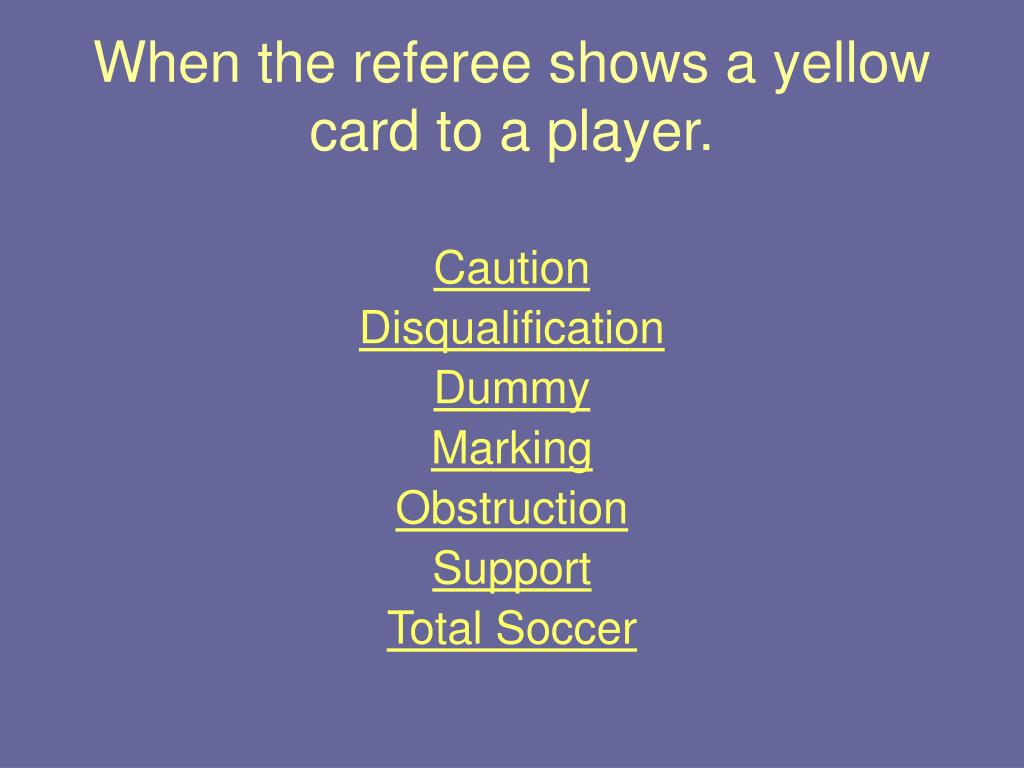 When the referee shows a yellow card to a player.