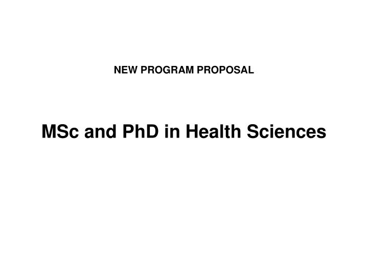 New program proposal msc and phd in health sciences
