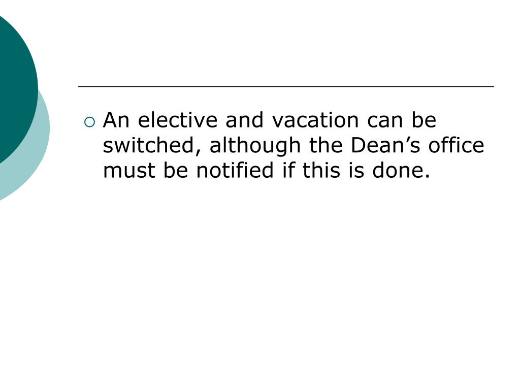 An elective and vacation can be switched, although the Dean's office must be notified if this is done.
