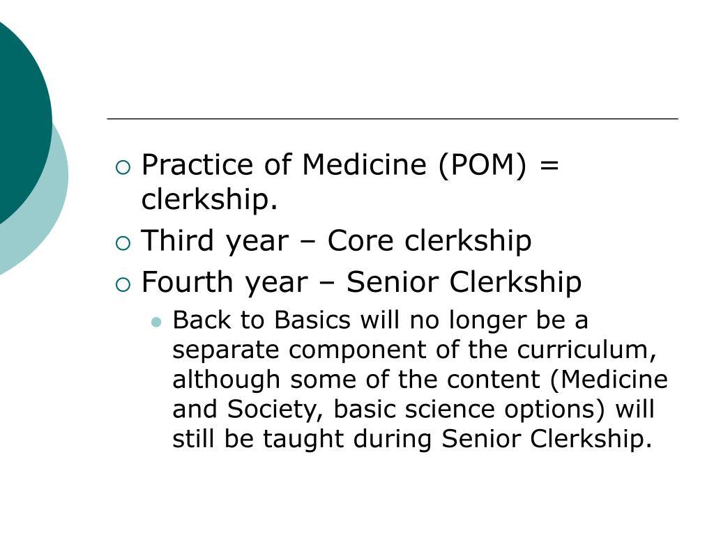 Practice of Medicine (POM) = clerkship.
