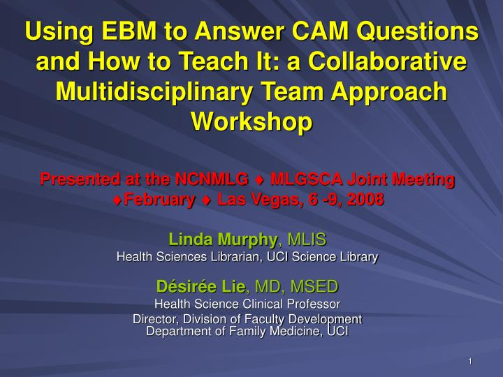 Using EBM to Answer CAM Questions and How to Teach It: a Collaborative Multidisciplinary Team Approa...