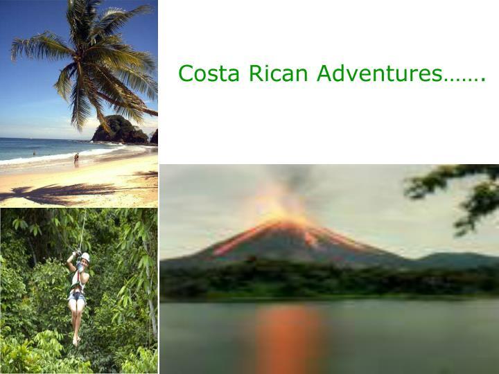 Costa Rican Adventures…….