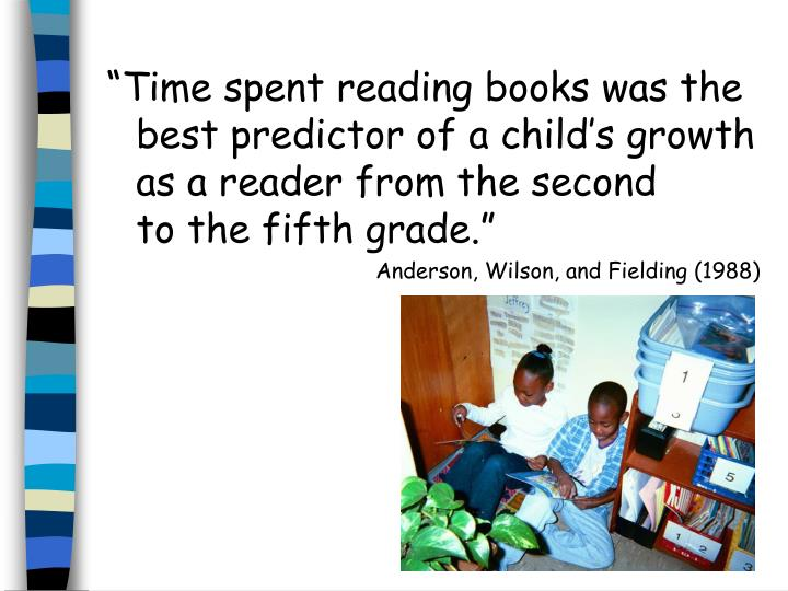 """Time spent reading books was the best predictor of a child's growth as a reader from the second..."