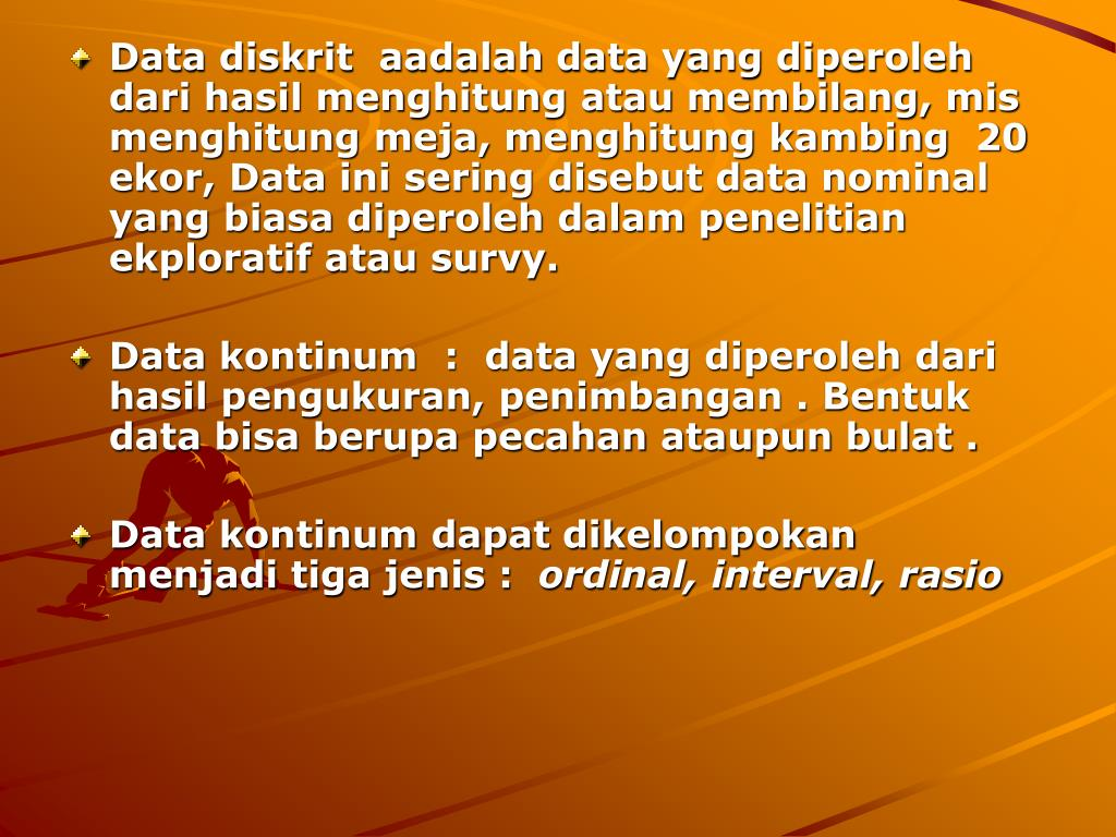 Data diskrit  aadalah data yang diperoleh dari hasil menghitung atau membilang, mis menghitung meja, menghitung kambing  20 ekor, Data ini sering disebut data nominal yang biasa diperoleh dalam penelitian    ekploratif atau survy.