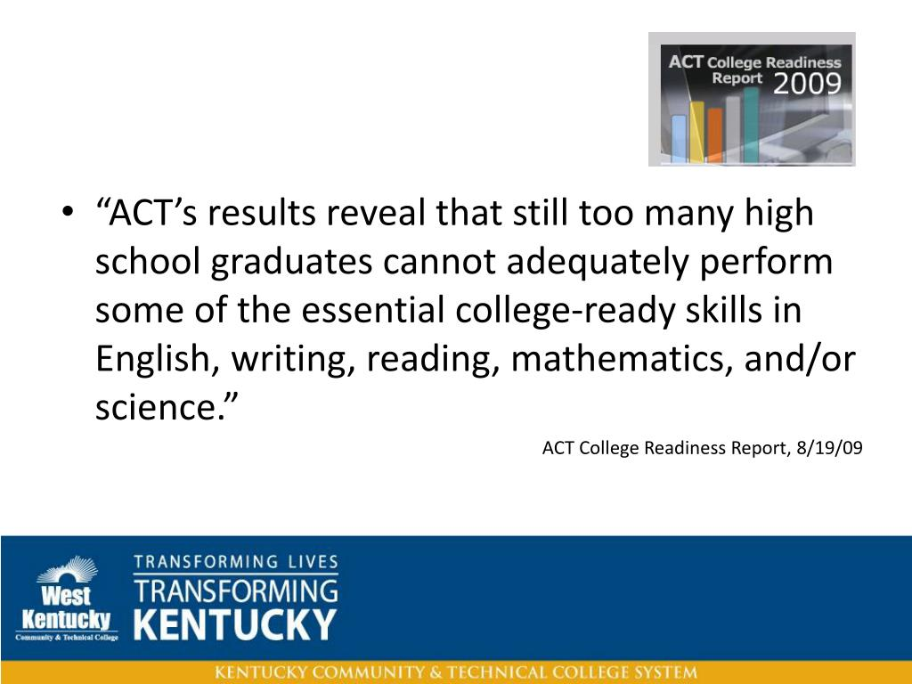 """""""ACT's results reveal that still too many high school graduates cannot adequately perform some of the essential college-ready skills in English, writing, reading, mathematics, and/or science."""""""