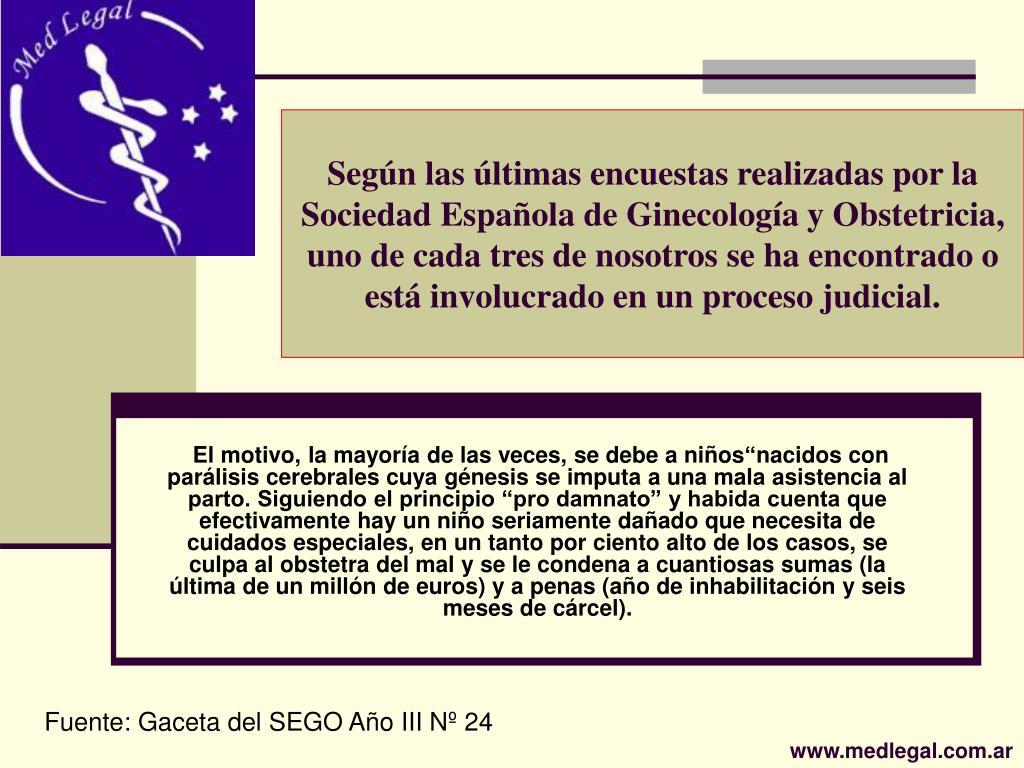 Según las últimas encuestas realizadas por la Sociedad Española de Ginecología y Obstetricia, uno de cada tres de nosotros se ha encontrado o está involucrado en un proceso judicial.