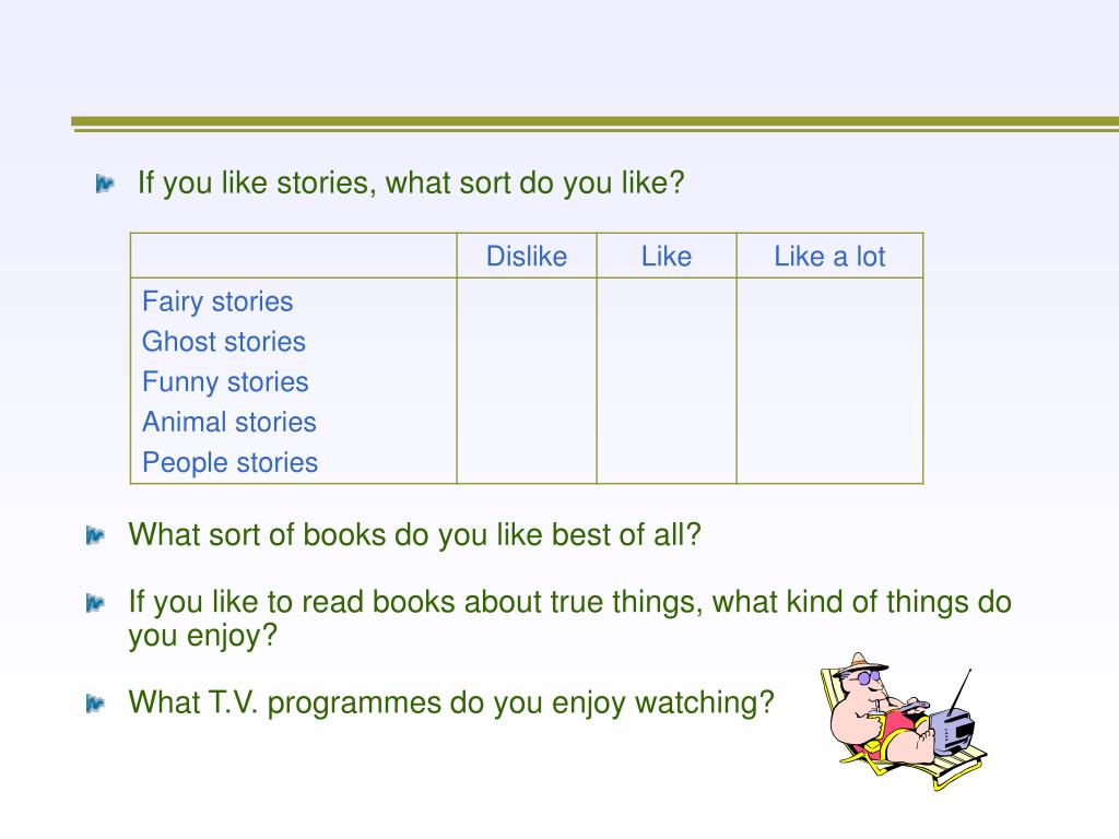 If you like stories, what sort do you like?