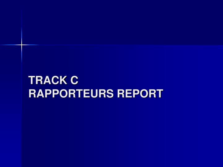 track c rapporteurs report