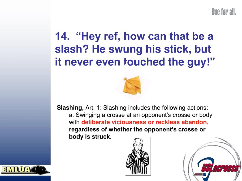 """14.  """"Hey ref, how can that be a slash? He swung his stick, but it never even touched the guy!"""""""