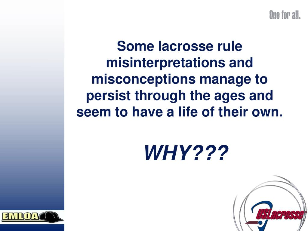 Some lacrosse rule                   misinterpretations and            misconceptions manage to persist through the ages and seem to have a life of their own.