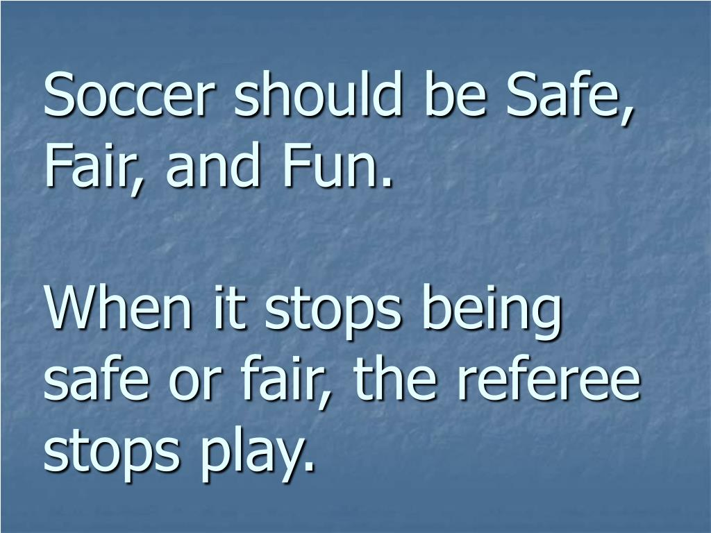 Soccer should be Safe, Fair, and Fun.