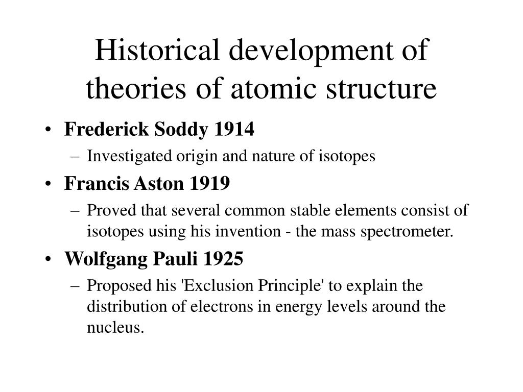 historical development of atomic structure Atomic theory timeline timeline description: structure of an atom developed including the development of i-131 for thyroid disease.