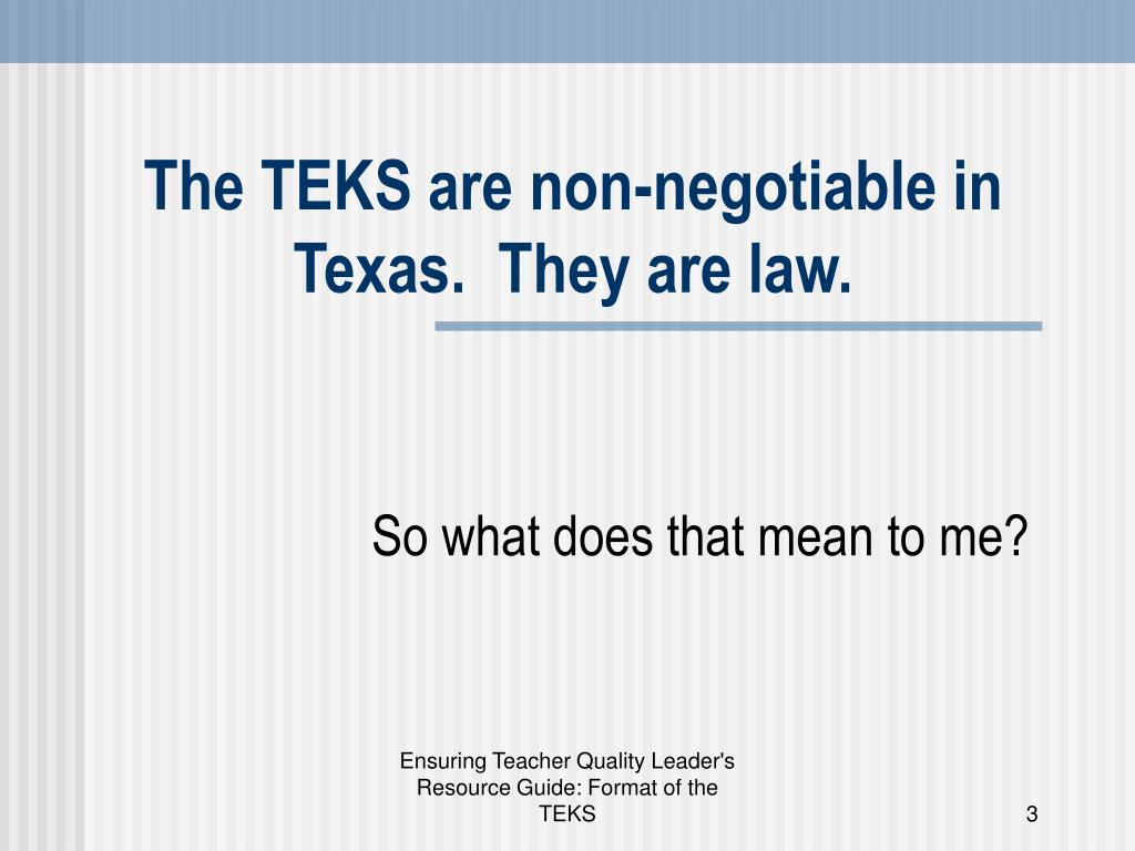 The TEKS are non-negotiable in Texas.  They are law.