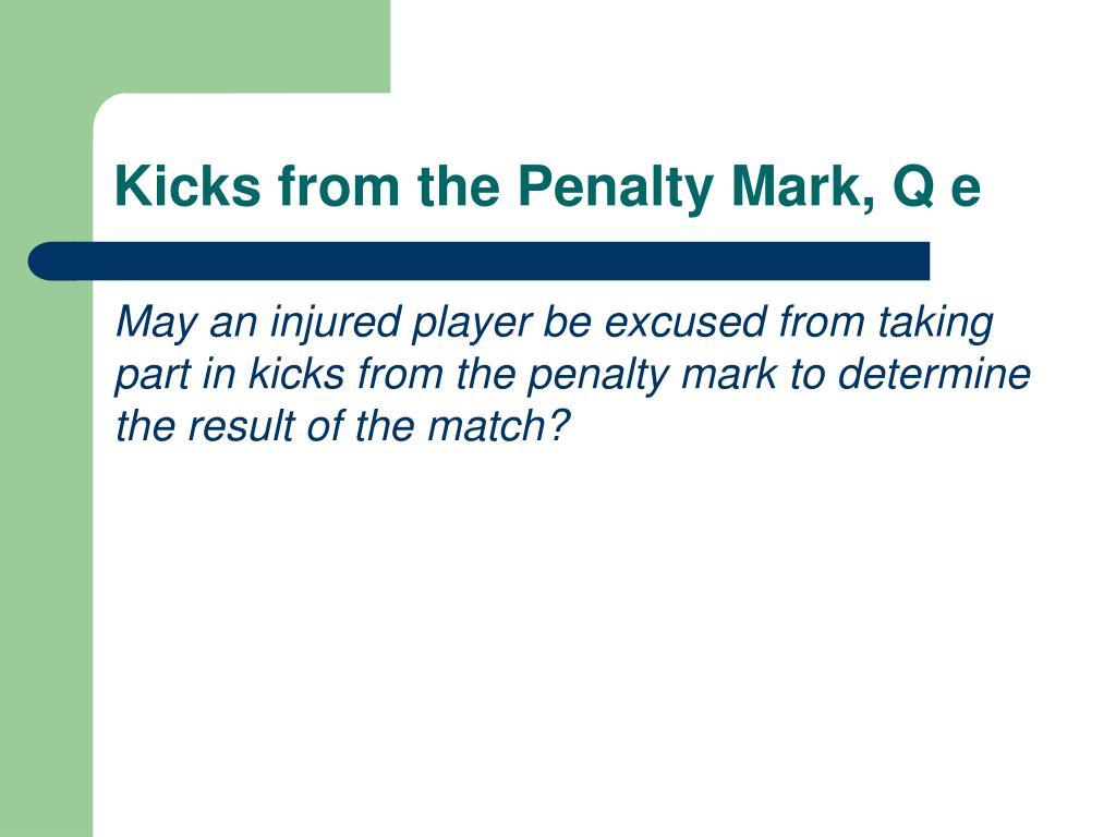 Kicks from the Penalty Mark, Q e