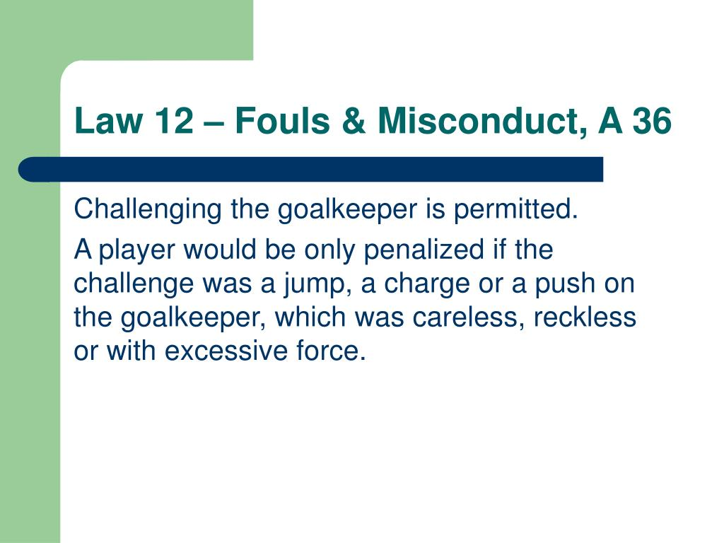 Law 12 – Fouls & Misconduct, A 36