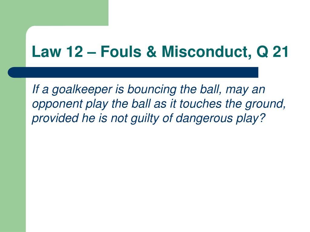Law 12 – Fouls & Misconduct, Q 21