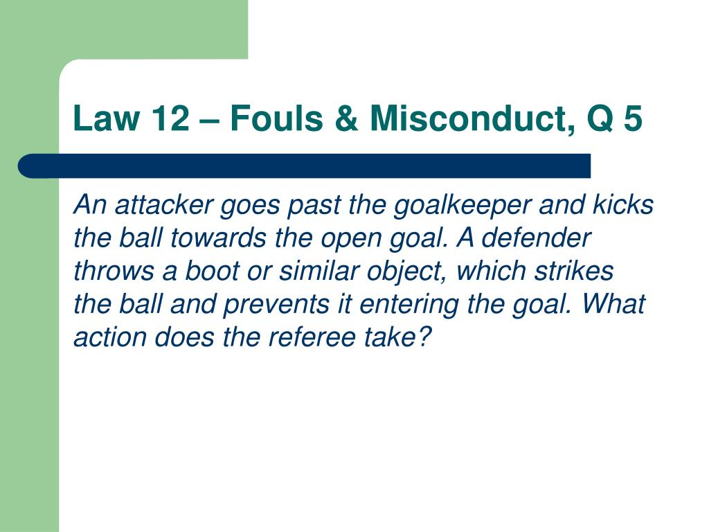Law 12 – Fouls & Misconduct, Q 5