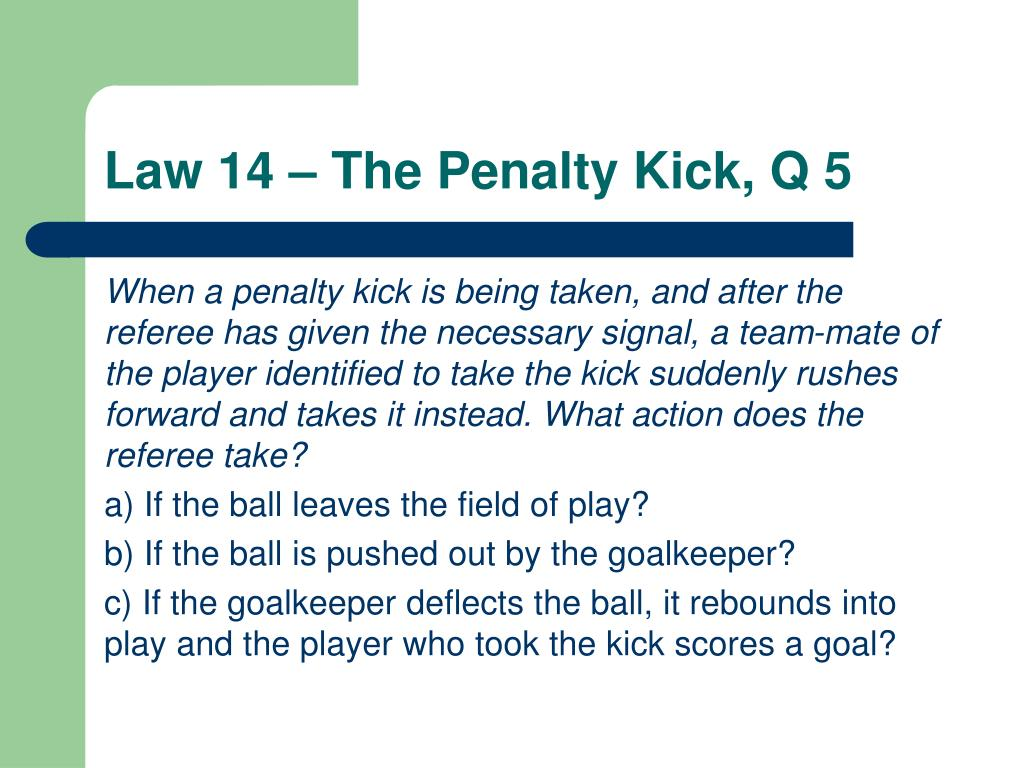 Law 14 – The Penalty Kick, Q 5