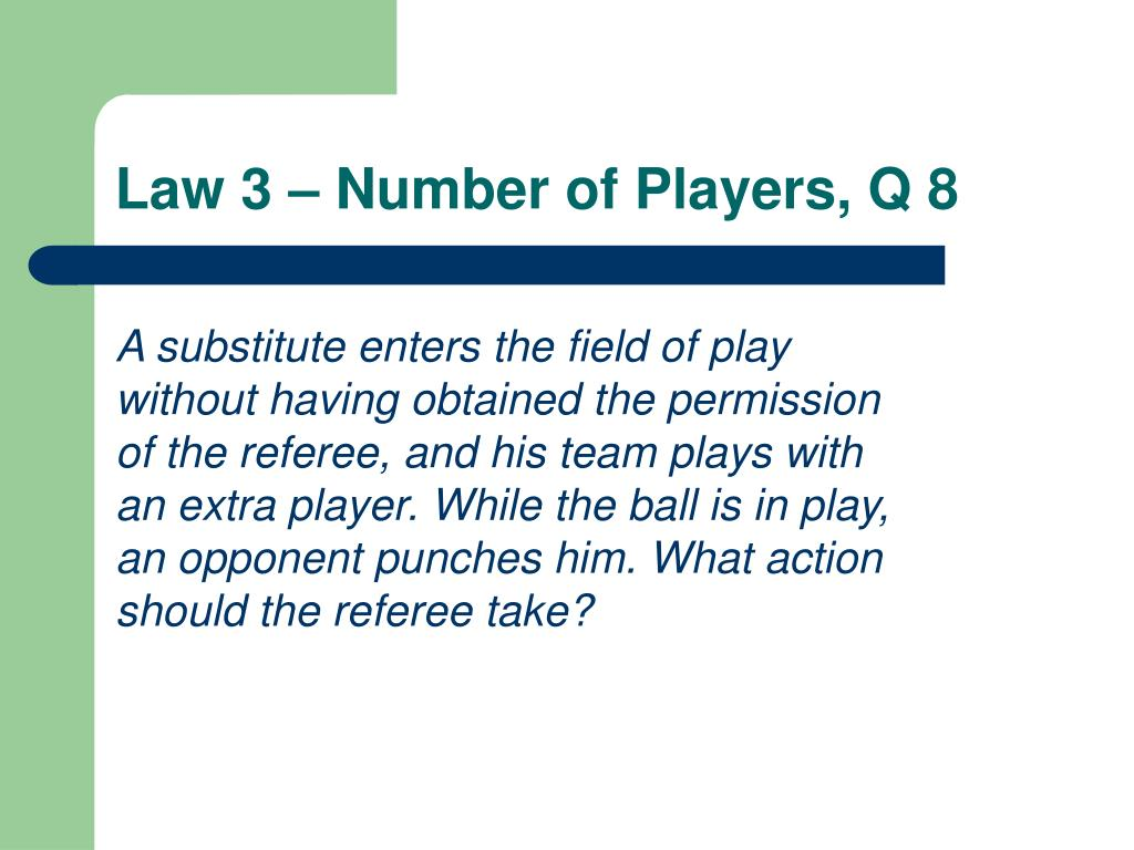 A substitute enters the field of play without having obtained the permission of the referee, and his team plays with an extra player. While the ball is in play, an opponent punches him. What action should the referee take?