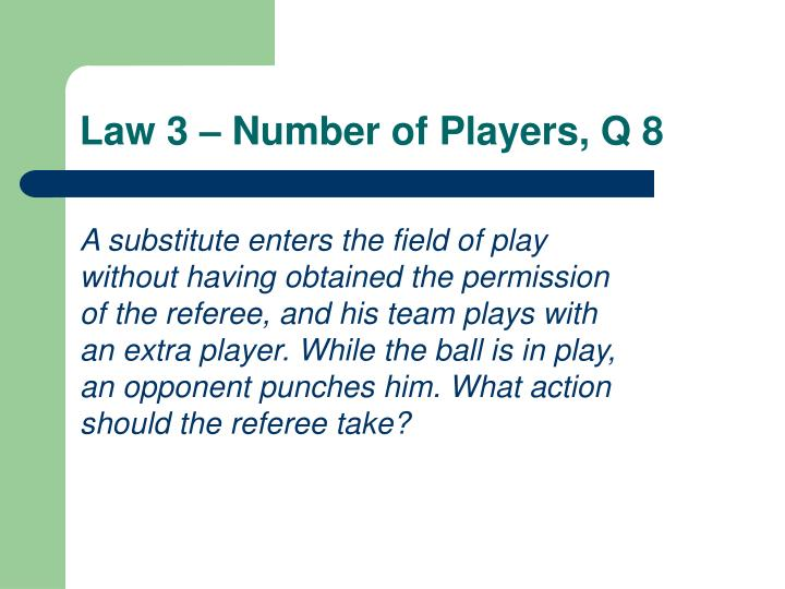 Law 3 number of players q 8