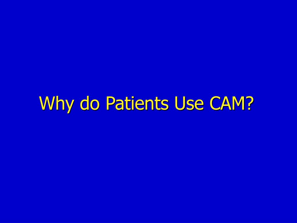 Why do Patients Use CAM?