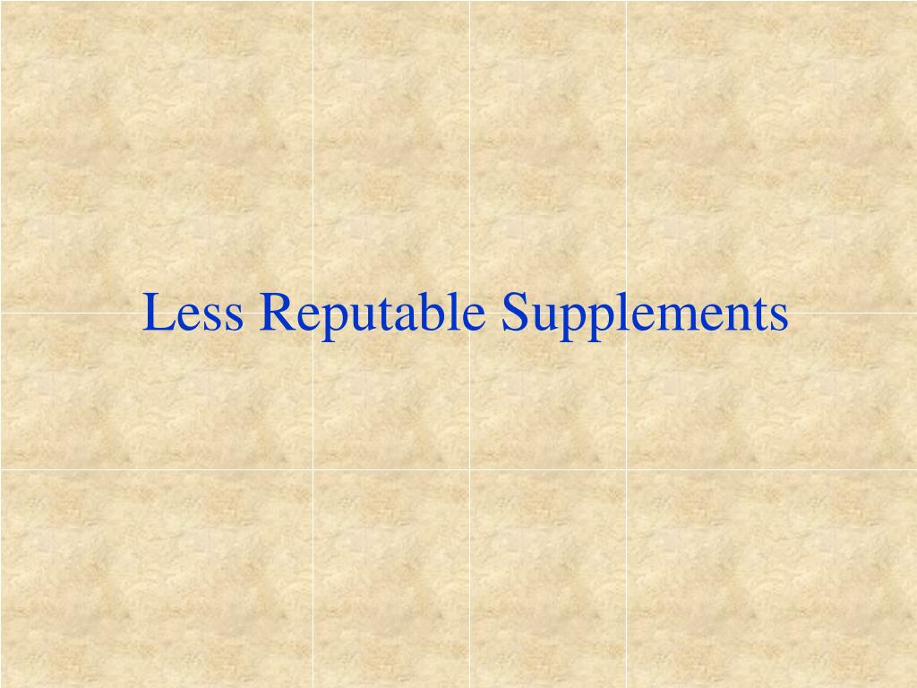 Less Reputable Supplements