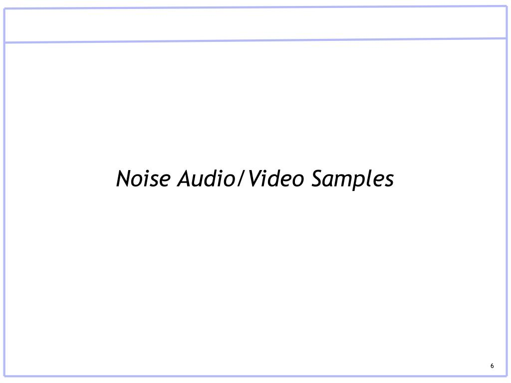 Noise Audio/Video Samples
