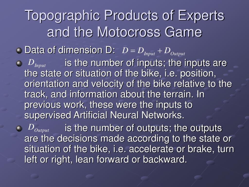 Topographic Products of Experts and the Motocross Game