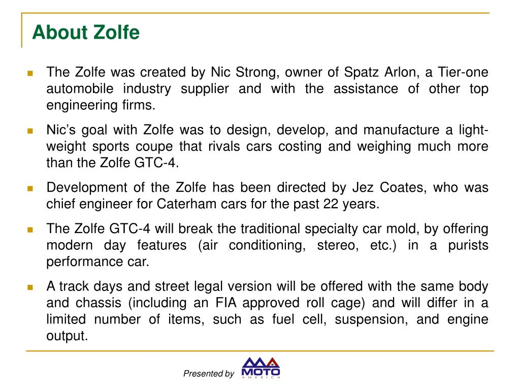 The Zolfe was created by Nic Strong, owner of Spatz Arlon, a Tier-one automobile industry supplier and with the assistance of other top engineering firms.