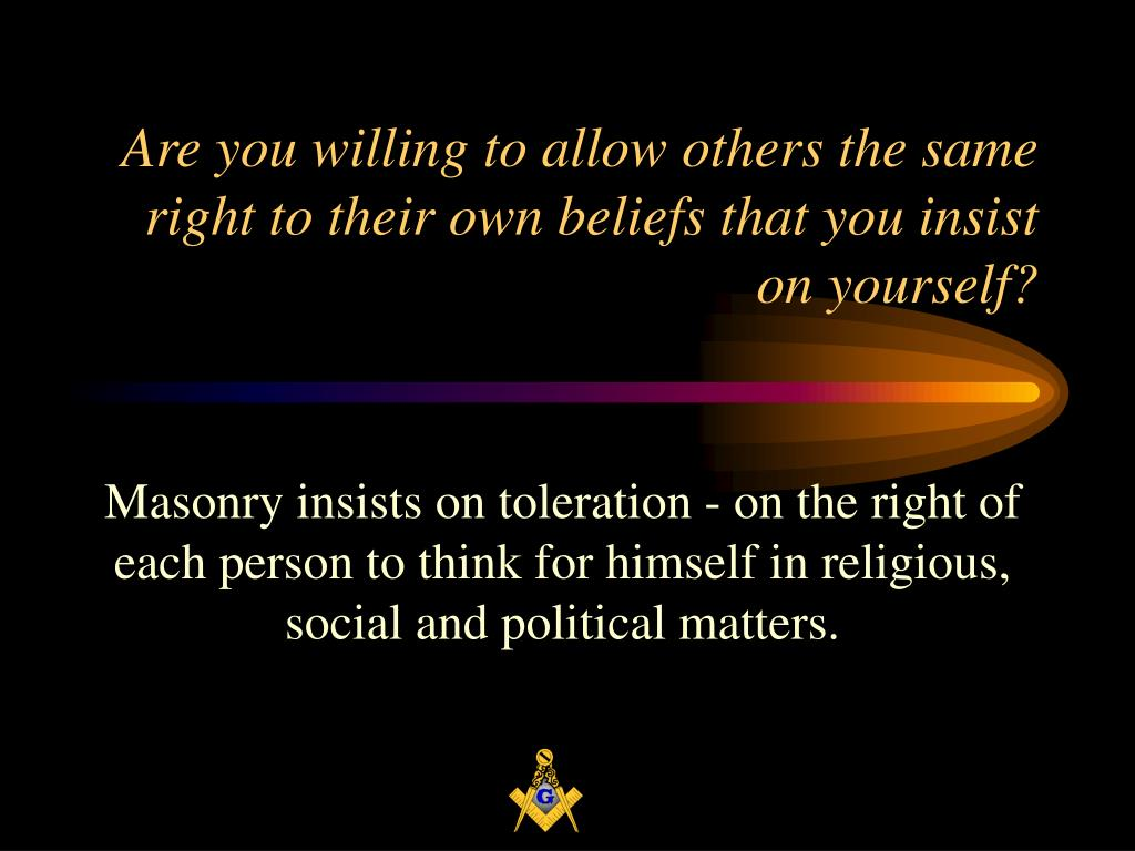 Are you willing to allow others the same right to their own beliefs that you insist on yourself?