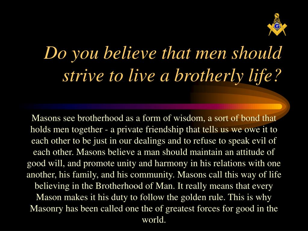 Do you believe that men should strive to live a brotherly life?