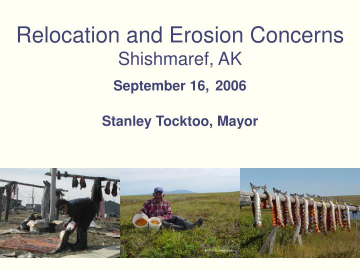 Relocation and erosion concerns shishmaref ak september 16 2006 stanley tocktoo mayor