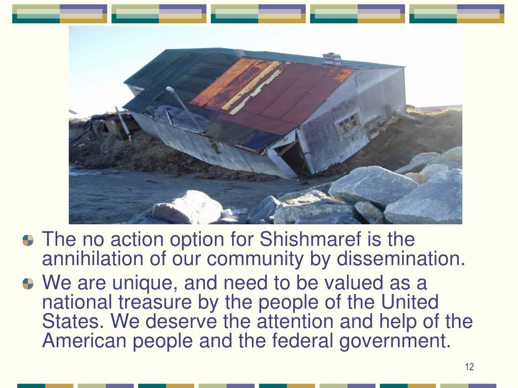 The no action option for Shishmaref is the annihilation of our community by dissemination.