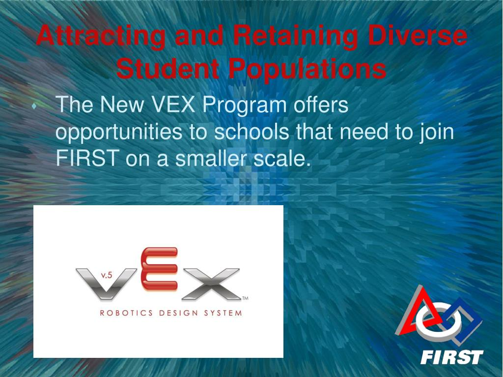 The New VEX Program offers opportunities to schools that need to join FIRST on a smaller scale.