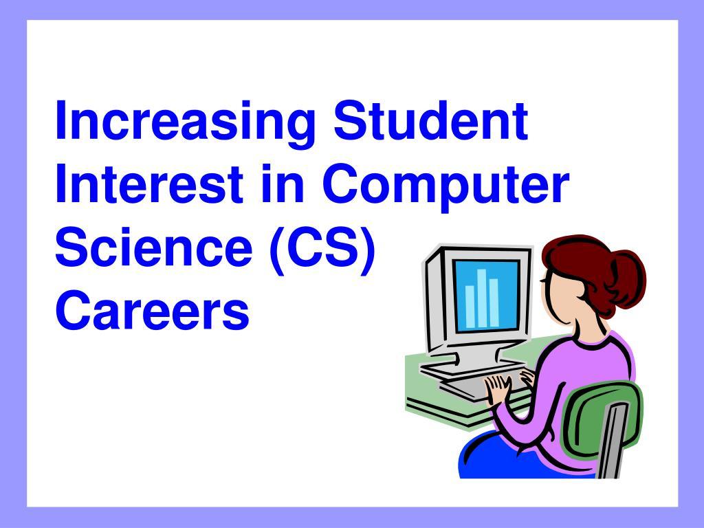 Increasing Student Interest in Computer Science (CS)