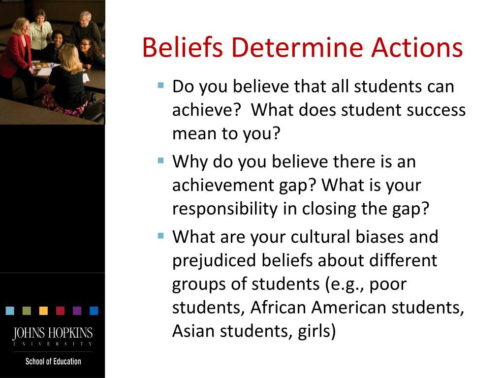 Beliefs Determine Actions