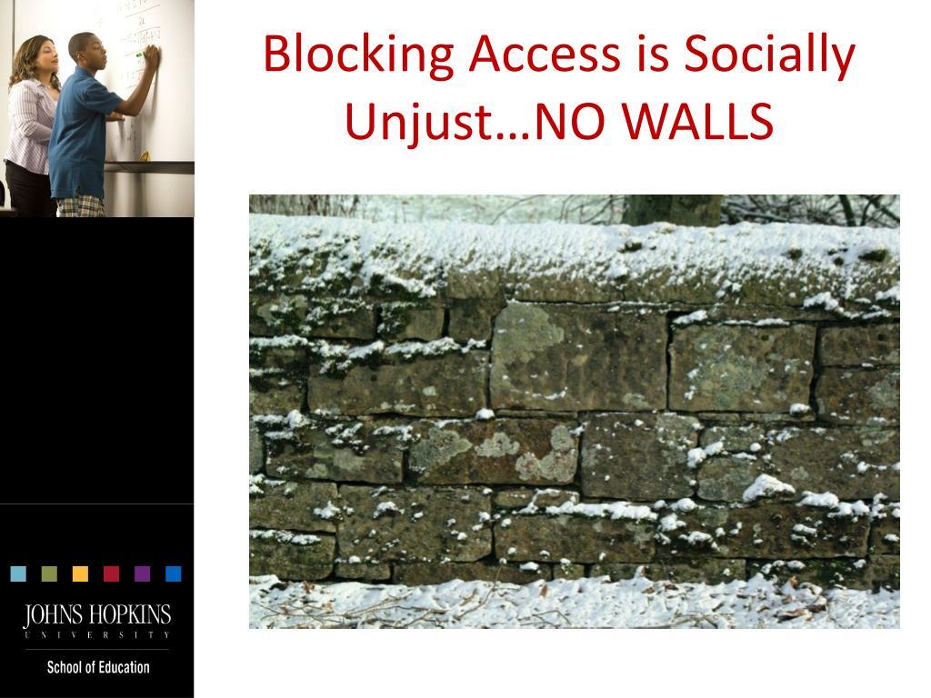 Blocking Access is Socially Unjust…NO WALLS