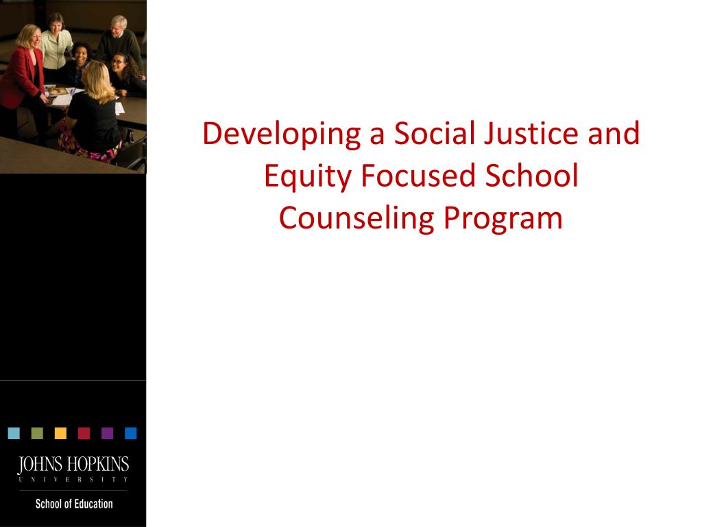 Developing a Social Justice and Equity Focused School Counseling Program