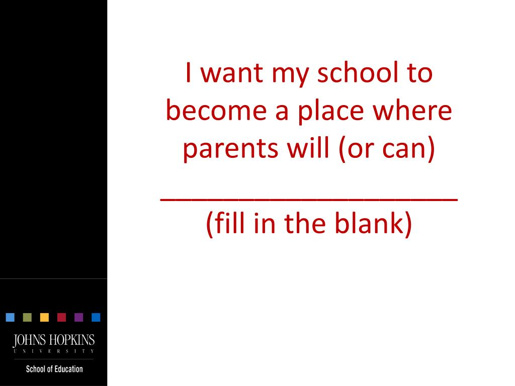 I want my school to become a place where parents will (or can) ___________________