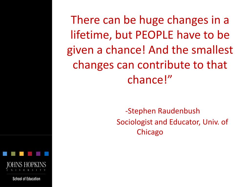 """There can be huge changes in a lifetime, but PEOPLE have to be given a chance! And the smallest changes can contribute to that chance!"""""""
