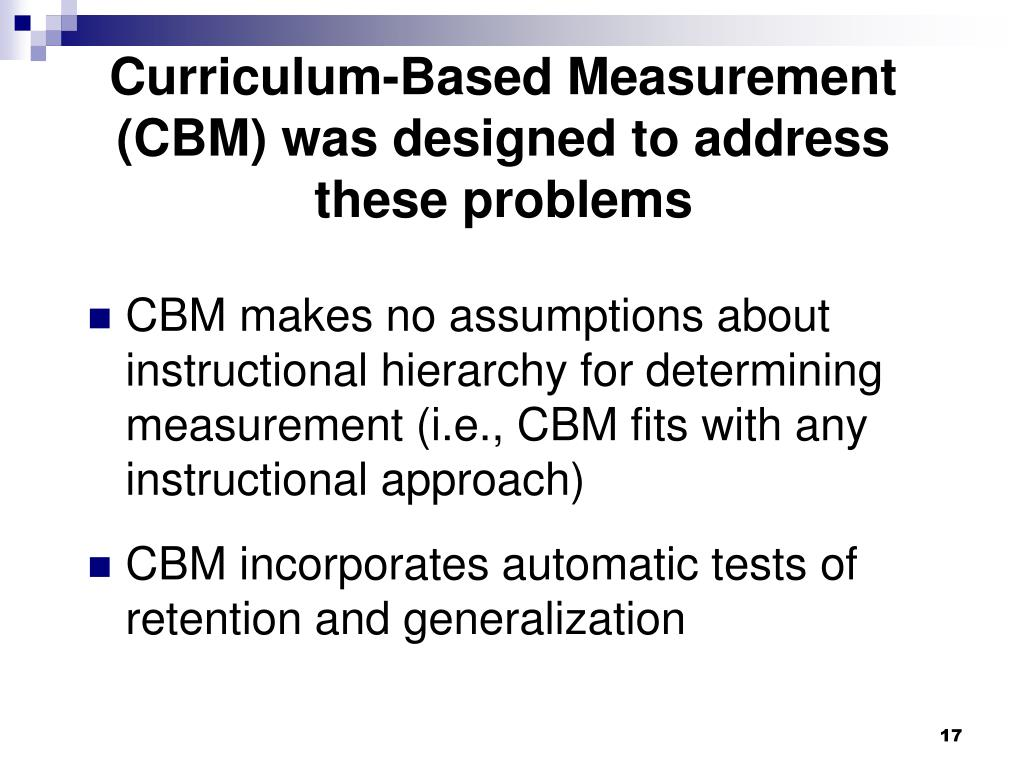 Curriculum-Based Measurement (CBM) was designed to address these problems