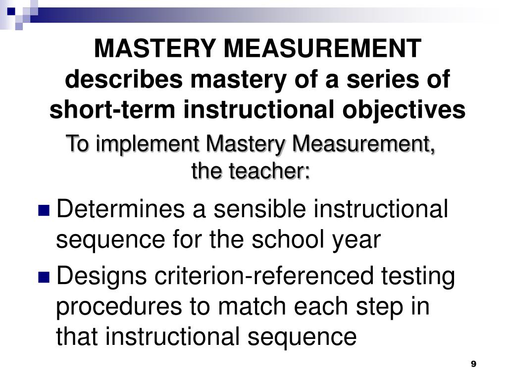 MASTERY MEASUREMENT describes mastery of a series of short-term instructional objectives