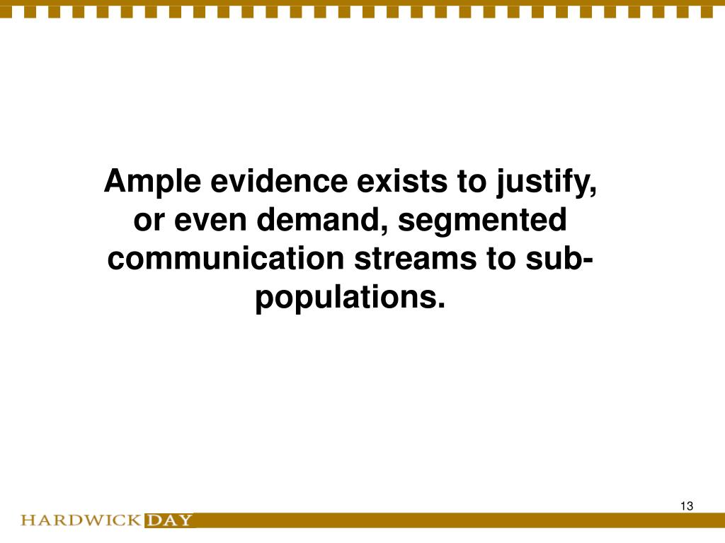 Ample evidence exists to justify, or even demand, segmented communication streams to sub-populations.