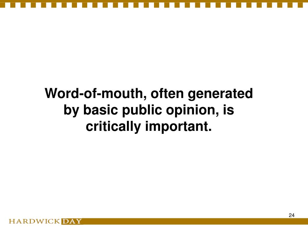 Word-of-mouth, often generated by basic public opinion, is critically important.