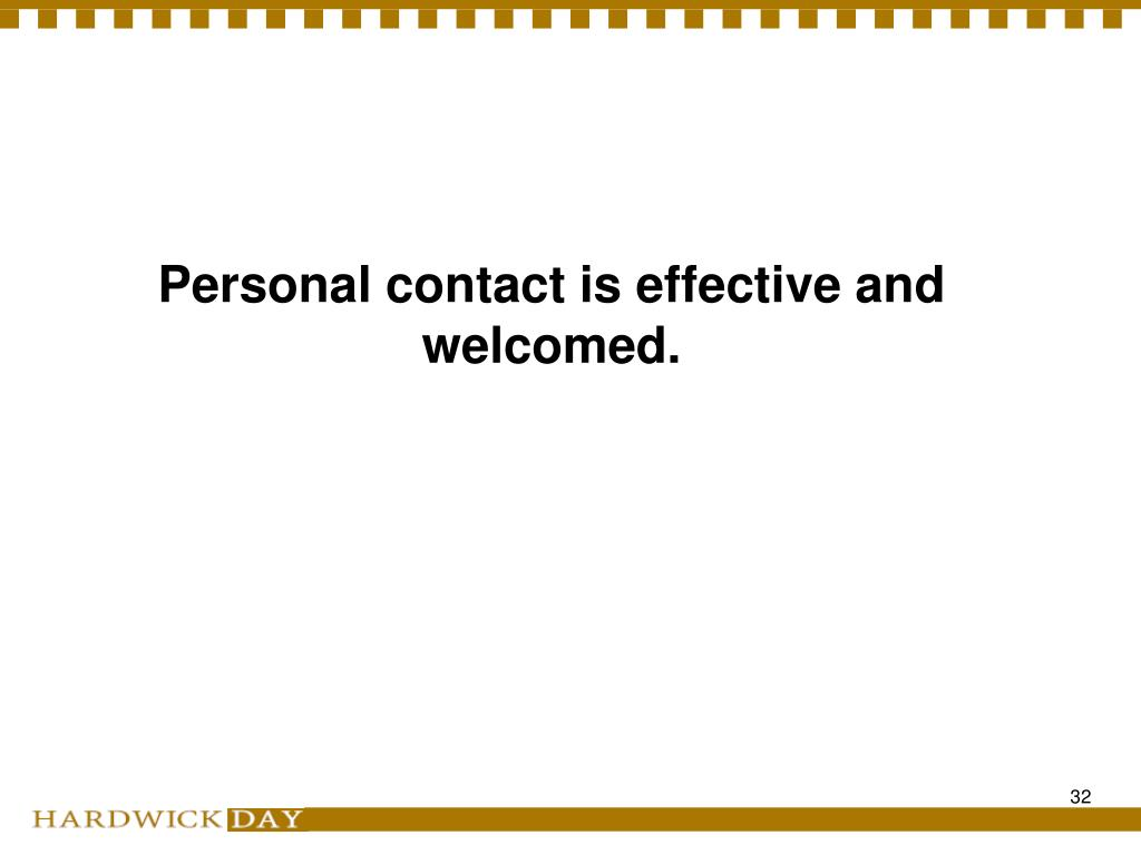 Personal contact is effective and welcomed.