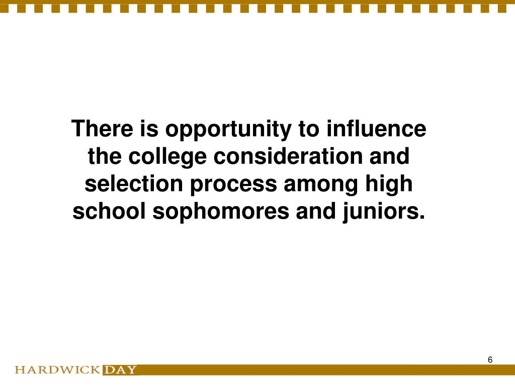 There is opportunity to influence the college consideration and selection process among high school sophomores and juniors.