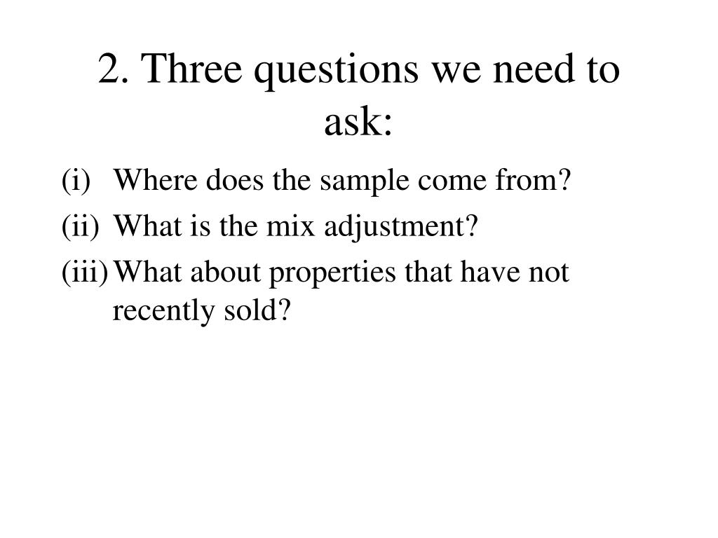 2. Three questions we need to ask: