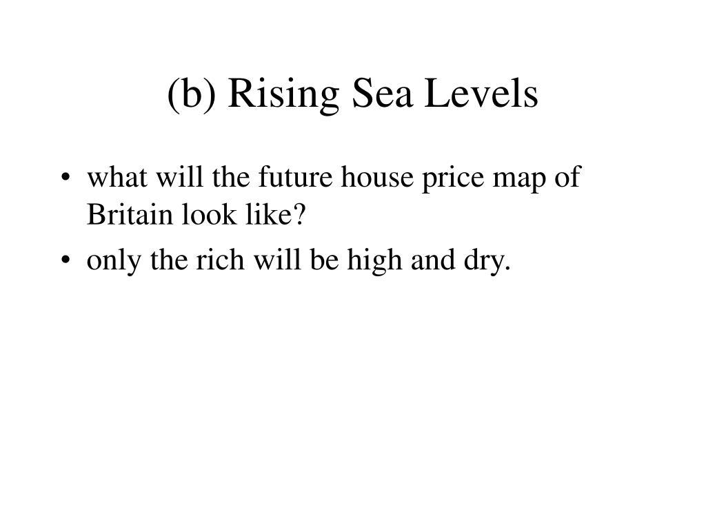 (b) Rising Sea Levels