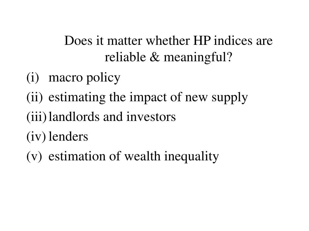 Does it matter whether HP indices are reliable & meaningful?